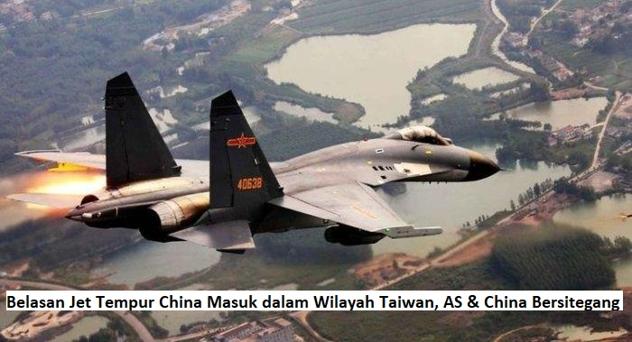 Belasan Jet Tempur China Masuk dalam Wilayah Taiwan, AS & China Bersitegang
