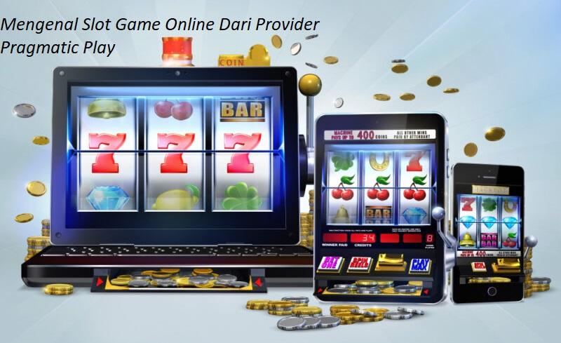 Mengenal Slot Game Online Dari Provider Pragmatic Play