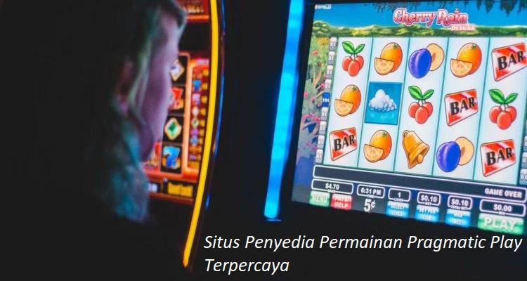 Situs Penyedia Permainan Pragmatic Play Terpercaya